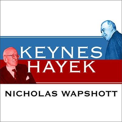 Keynes Hayek: The Clash That Defined Modern Economics Cover Image