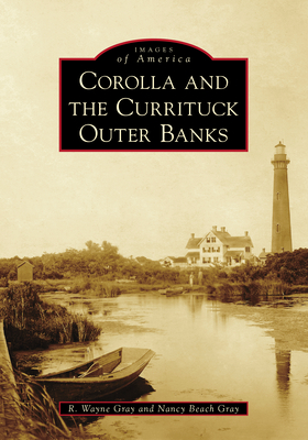 Corolla and the Currituck Outer Banks (Images of America) Cover Image