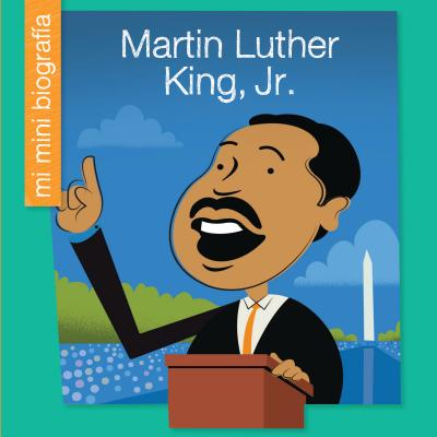 Martin Luther King, Jr. = Martin Luther King, Jr. (Mi Mini Biografía (My Itty-Bitty Bio): My Early Library) Cover Image
