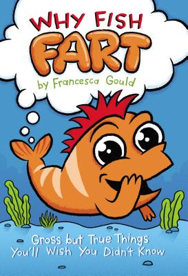 Why Fish Fart: Gross but True Things You'll Wish You Didn't Know Cover Image