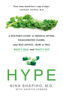 Hype: A Doctor's Guide to Medical Myths, Exaggerated Claims, and Bad Advice - How to Tell What's Real and What's Not Cover Image