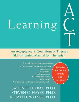 Learning ACT: An Acceptance and Commitment Therapy Skills-Training Manual for Therapists [With DVD] Cover Image