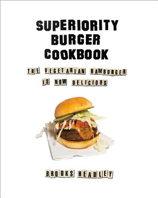 Superiority Burger Cookbook: The Vegetarian Hamburger Is Now Delicious Cover Image
