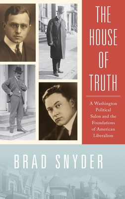 The House of Truth: A Washington Political Salon and the Foundations of American Liberalism Cover Image