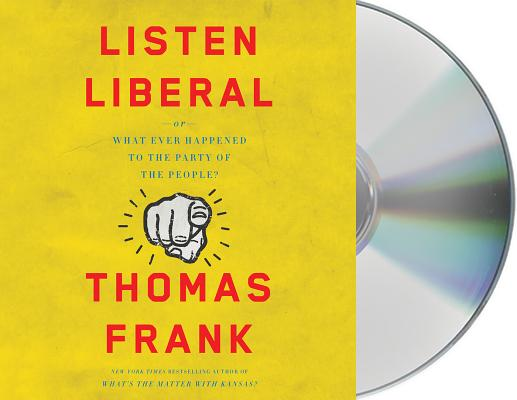 Listen, Liberal: Or, What Ever Happened to the Party of the People? Cover Image