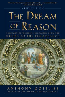 The Dream of Reason: A History of Western Philosophy from the Greeks to the Renaissance Cover Image