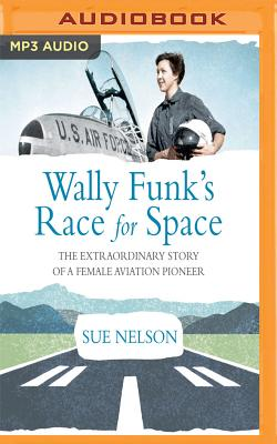 Wally Funk's Race for Space: The Extraordinary Story of a Female Aviation Pioneer cover