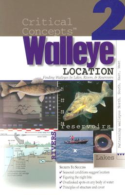 Walleye Location: Finding Walleyes in Lakes, Rivers, and Reservoirs: Expert Advice from North America's Leading Authority on Freshwater Cover Image