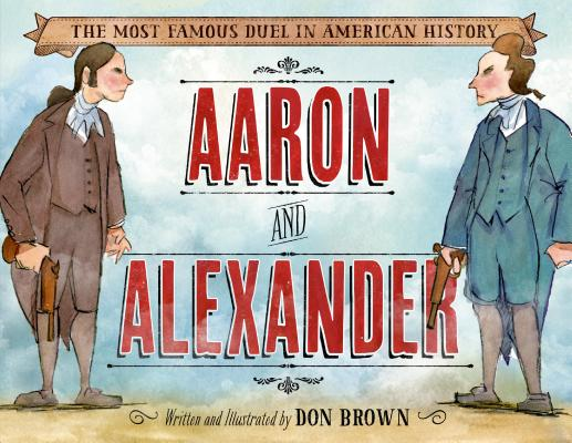 Aaron and Alexander: The Most Famous Duel in American History Cover Image