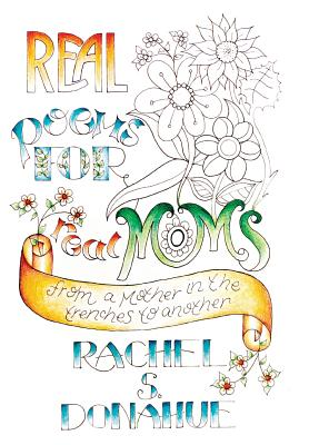 Real Poems for Real Moms: from a Mother in the Trenches to Another Cover Image