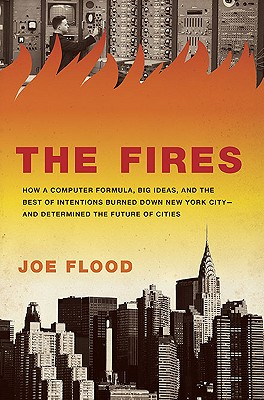 The Fires: How a Computer Formula, Big Ideas, and the Best of Intentions Burned Down New York City-and Determined the Future of  Cover Image