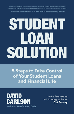 Student Loan Solution: 5 Steps to Take Control of Your Student Loans and Financial Life Cover Image
