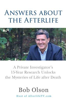 Answers about the Afterlife: A Private Investigator's 15-Year Research Unlocks the Mysteries of Life after Death Cover Image