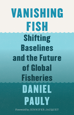 Vanishing Fish: Shifting Baselines and the Future of Global Fisheries Cover Image