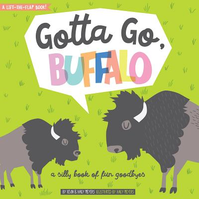 Gotta Go, Buffalo: A Silly Book of Fun Goodbyes Cover Image