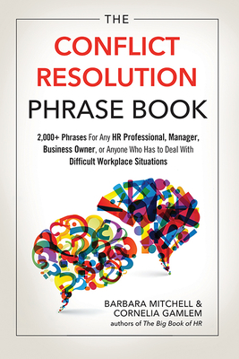 The Conflict Resolution Phrase Book: 2,000+ Phrases for Any HR Professional, Manager, Business Owner, or Anyone Who Has to Deal with Difficult Workpla Cover Image