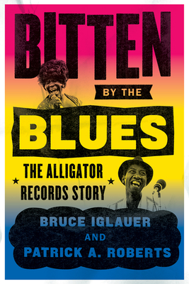 Bitten by the Blues: The Alligator Records Story (Chicago Visions and Revisions) Cover Image