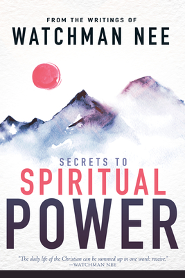 Secrets to Spiritual Power: From the Writings of Watchman Nee Cover Image