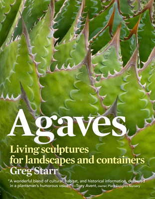 Agaves: Living Sculptures for Landscapes and Containers Cover Image