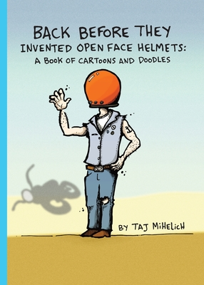 Back Before They Invented Open Face Helmets: A Book of Cartoons and Doodles Cover Image