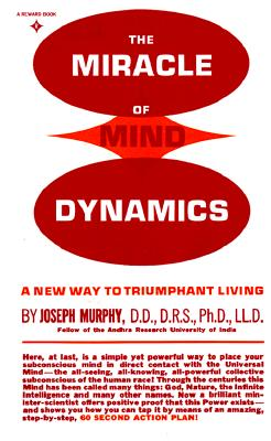 The Miracle of Mind Dynamics: Use Your Subconscious Mind to Obtain Complete Control Over Your Destiny Cover Image
