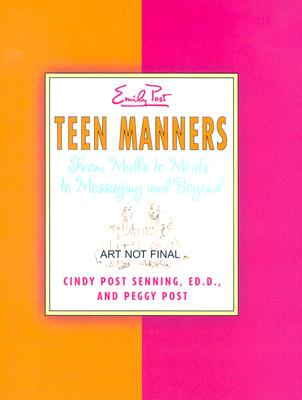 Teen Manners: From Malls to Meals to Messaging and Beyond Cover Image
