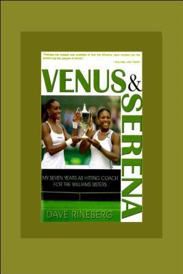 Venus & Serena: My Seven Years As Hitting Coach for the Williams Sisters Cover Image