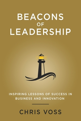 Beacons of Leadership: Inspiring Lessons of Success in Business and Innovation Cover Image