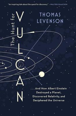 The Hunt for Vulcan: . . . and How Albert Einstein Destroyed a Planet, Discovered Relativity, and Deciphered the Universe Cover Image