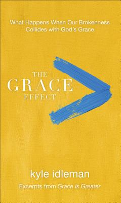 The Grace Effect: What Happens When Our Brokenness Collides with God's Grace Cover Image
