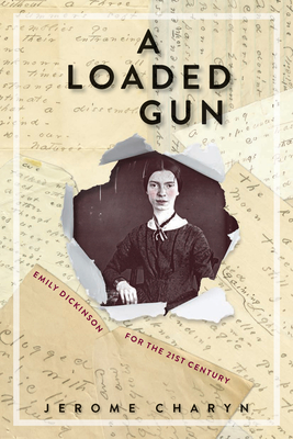 A Loaded Gun: Emily Dickinson for the 21st Century Cover Image