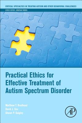 Practical Ethics for Effective Treatment of Autism Spectrum Disorder (Critical Specialties in Treating Autism and Other Behavioral) Cover Image