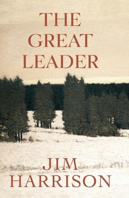 The Great LeaderJim Harrison