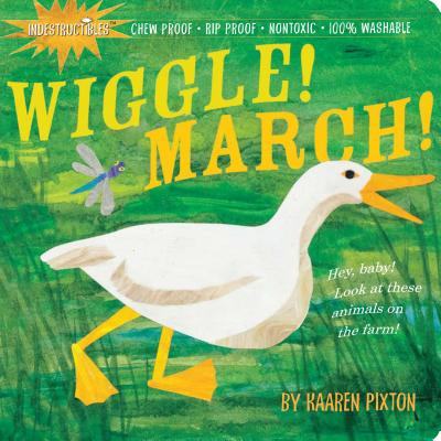 Indestructibles Wiggle! March!: Chew Proof · Rip Proof · Nontoxic · 100% Washable (Book for Babies, Newborn Books, Safe to Chew) Cover Image