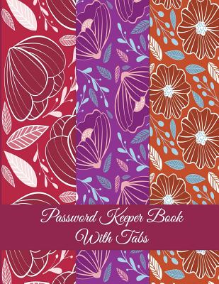 Password Keeper Book With Tabs: Purple Red Color Floral, The Personal Internet Address & Password Log Book with Tabs Alphabetized, Large Print Passwor Cover Image
