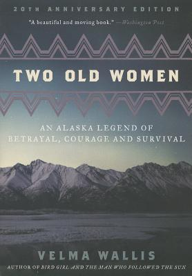 Two Old Women, 20th Anniversary Edition: An Alaska Legend of Betrayal, Courage and Survival Cover Image