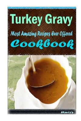 Turkey Gravy: 101 Delicious, Nutritious, Low Budget, Mouth watering Cookbook Cover Image