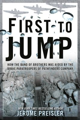 First to Jump: How the Band of Brothers was Aided by the Brave Paratroopers of Pathfinders Company Cover Image