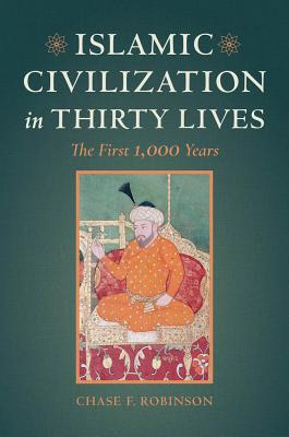 Islamic Civilization in Thirty Lives: The First 1,000 Years Cover Image