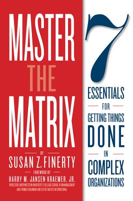 Master the Matrix: 7 Essentials for Getting Things Done in Complex Organizations Cover Image