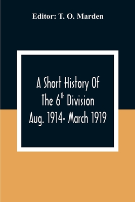A Short History Of The 6Th Division Aug. 1914- March 1919 Cover Image
