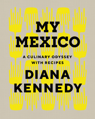 My Mexico: A Culinary Odyssey with Recipes Cover Image
