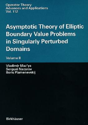 Asymptotic Theory of Elliptic Boundary Value Problems in Singularly Perturbed Domains Volume II: Volume II (Operator Theory: Advances and Applications #112) Cover Image