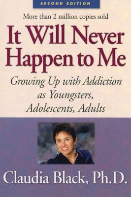 It Will Never Happen to Me: Growing Up with Addiction As Youngsters, Adolescents, Adults Cover Image