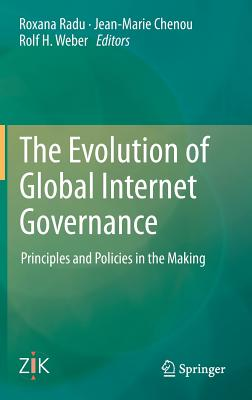 The Evolution of Global Internet Governance: Principles and Policies in the Making Cover Image