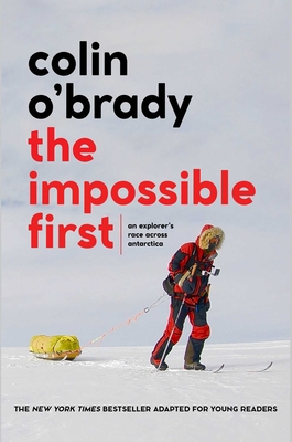 The Impossible First: An Explorer's Race Across Antarctica (Young Readers Edition) Cover Image