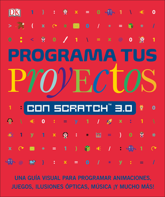 Programa tus proyectos con Scratch 3.0: Una guía visual para programar animaciones, juegos, ilusiones ópticas, música (Computer Coding for Kids) Cover Image