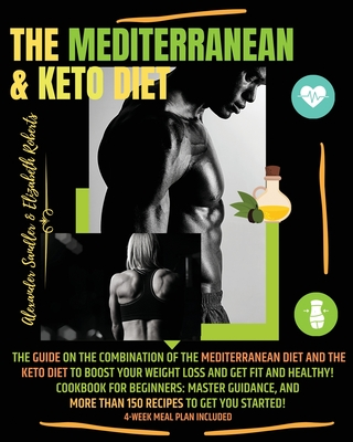 The Mediterranean & Keto Diet: Special Edition: The Guide on the Combination of the Mediterranean Diet and the Keto Diet to boost your weight loss an Cover Image
