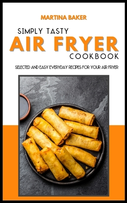 Air Fryer Super Easy Recipes: 50 Selected And Easy Everyday Recipes For Your Air Fryer Cover Image