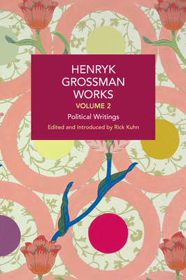 Henryk Grossman Works, Volume 2: Political Writings (Historical Materialism) Cover Image